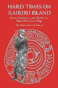 Hard Times on Kairiru Island: Poverty, Development, and Morality in a Papua New Guinea Village