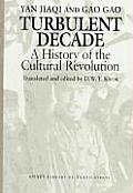 Turbulent Decade A History of the Cultural Revolution