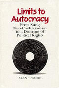 Limits to Autocracy From Sung Neo Confucianism to a Doctrine of Political Rights