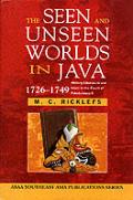 Seen & Unseen Worlds in Java 1726 1749 History Literature & Islam in the Court of Pakubuwana II