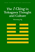 The I Ching in Tokugawa Thought and Culture (Asian Interactions and Comparisons)