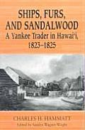 Ships Furs & Sandalwood A Yankee Trader in Hawaii 1823 1825