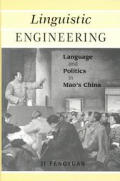 Linguistic Engineering: Language and Politics in Mao's China