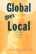 Global Goes Local: Popular Culture in Asia (Asian Interactions and Comparisons)