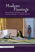 Modern Passings: Death Rites, Politics, and Social Change in Imperial Japan (Studies of the Weatherhead East Asian Institute, Columbia Un) Cover