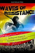 Waves of Resistance Surfing & History in Twentieth Century Hawaii
