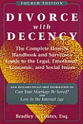 Divorce with Decency: The Complete How-To Handbook and Survivors Guide to the Legal, Emotional, Economic, and Social Issues