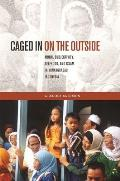 Caged in on the Outside (Southeast Asia: Politics, Meaning, and Memory)