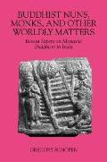Buddhist Nuns, Monks, and Other Worldly Matters (Studies in the Buddhist Traditions)