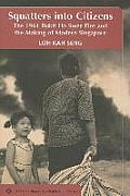 Squatters Into Citizens: The 1961 Bukit Ho Swee Fire and the Making of Modern Singapore