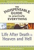 Life After Death & Heaven and Hell (Indispensable Guide to Practically Everything)