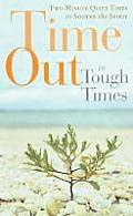 Time Out in Tough Times: Two-Minute Quiet Times to Soothe the Spirit
