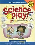 Science Play Beginning Discoveries for 2 To 6 Year Olds