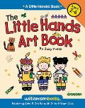 The Little Hands Art Book: Exploring Arts & Crafts with 2-6 Year Olds (Little Hands!)