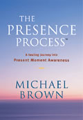 The Presence Process: A Healing Journey Into Present Moment Awareness Cover