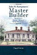John H. Kampmann: Master Builder: San Antonio's German Influence in the 19th Century