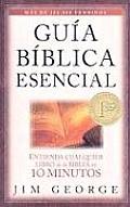 Guia Biblica Esencial: Entienda Cualquier Libro de la Biblia en 10 Minutos