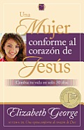 Una Mujer Conforme Al Corazon de Jesus: Cambia Tu Vida En Solo 30 Dias