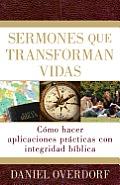 Sermones Que Transforman Vidas: Como Hacer Aplicaciones Practicas Con Integridad Biblica = Applying the Sermon