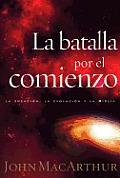 La Batalla Por El Comienzo: The Battle of the Beginning / The Battle for the Beginning