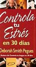 Controla Tu Estr?s En 30 D?as = 30 Days to Taming Your Stress