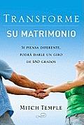 Transforme su Matrimonio: Si Cambia su Manera de Pensar Podra Darle un Giro de 180 Grados = The Marriage Turnaround