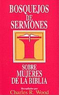 Bosquejos De Sermones: Sobre Mujeres De la Biblia = Women of the Bible