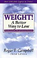 Weight! a Better Way to Loose: Winning the Battle Through Spiritual Motivation 3rd Edition