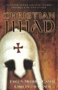 Christian Jihad Two Former Muslims Look at the Crusades & Killing in the Name of Christ