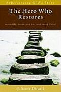 The Hero Who Restores: Humanity, Satan and Sin, Jesus Christ