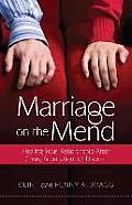 Marriage on the Mend: Healing Your Relationship After Crisis, Separation, or Divorce
