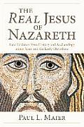 The Real Jesus of Nazareth: New Evidence from History and Archaeology Abut Jesus and the Early Christians