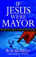 If Jesus Were Mayor How Your Local Church Can Transform Your Community