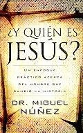 Y Quién Es Jesús?: Un Enfoque Practico Acerca Del Hombre Que Cambio La Historia