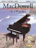 MacDowell: To a Wild Rose: Concert Performer Series [With To a Wild Rose]