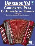 Aprende YA! Cancionero Para El Acordeon de Botones [With CD] (Aprende YA!)