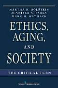 Ethics Aging & Society The Critical Turn