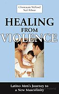 Healing from Violence: Latino Men's Journey to a New Masculinity