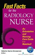 Fast Facts for the Radiology Nurse: An Orientation and Nursing Care Guide in a Nutshell (Fast Facts)