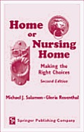 Home or Nursing Home: Making the Right Choices, Second Edition
