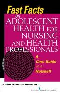 Fast Facts on Adolescent Health for Nursing and Health Professionals: A Care Guide in a Nutshell (Fast Facts)