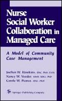 Nurse-Social Worker Collaboration in Managed Care: A Model of Community Case Management