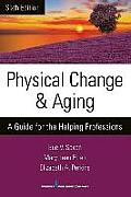 Physical Change & Aging Sixth Edition A Guide For The Helping Professions
