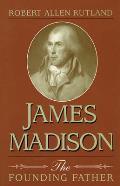 James Madison James Madison James Madison: The Founding Father the Founding Father the Founding Father