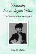Becoming Laura Ingalls Wilder: The Woman Behind the Legend (Missouri Biographies)