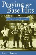 Praying for Base Hits Praying for Base Hits Praying for Base Hits: An American Boyhood an American Boyhood an American Boyhood
