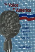 Voice of America and the Domestic Propaganda Battles, 1945-1953