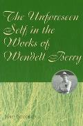 The Unforeseen Self in the Works of Wendell Berry