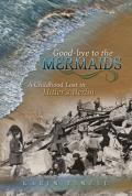 Good Bye to the Mermaids A Childhood Lost in Hitlers Berlin