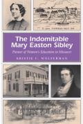 Indomitable Mary Easton Sibley Pioneer of Womens Education in Missouri
